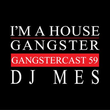 I'm A House Gangster presents The Gangstercast: DJ Mes